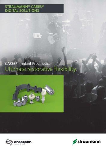 CARES® Implant Prosthetics Ultimate restorative flexibility.